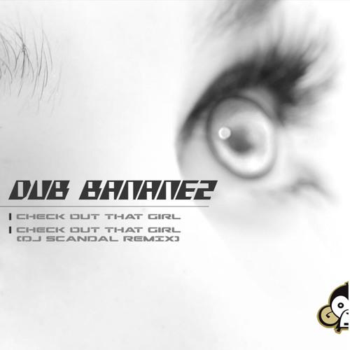 Dub Bananez - Check Out That Girl