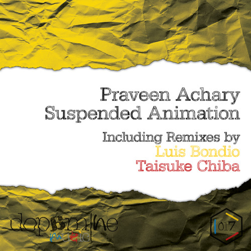 Praveen Achary - Suspended Animation (Original / Luis Bondio / Taisuke Chiba Mixes) [Dopamine Music]