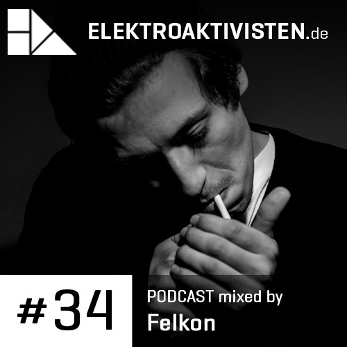 Felkon | the Rhythm only Starts with you | elektroaktivisten.de Podcast #34