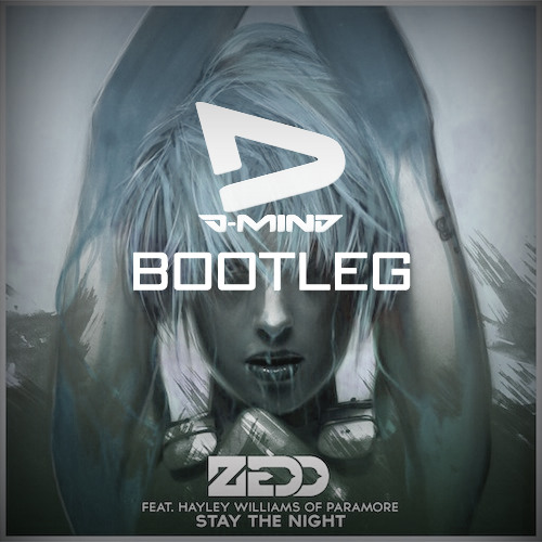 Zedd - Stay The Night (D-Mind Bootleg)