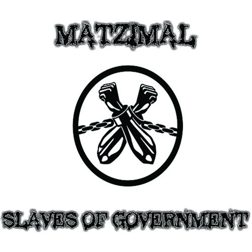 Matzimal - Slaves Of Government
