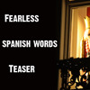 Fearless - The Spanish Words - Teaser