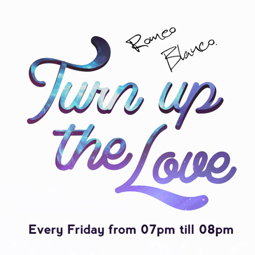 Romeo Blanco presents TURN UP THE LOVE