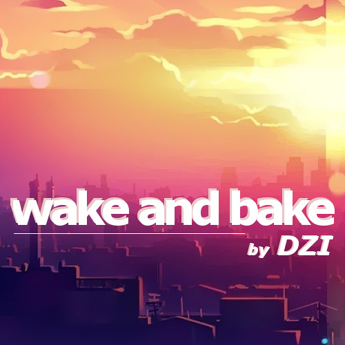 DZI - WAKE AND BAKE (FREE DOWNLOAD)