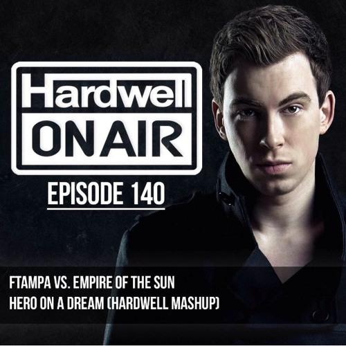 Hero On A Dream (Hardwell Mashup)- FTampa vs. Empire of the Sun [HOA #140 RIP]