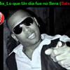 Mix_Lo que un dia fue no Sera(Salsa)