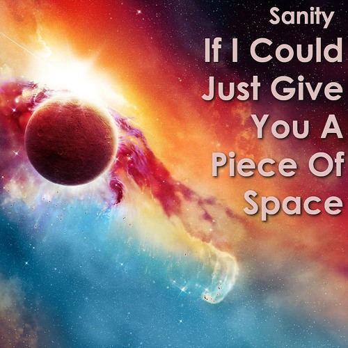 If I Could Just Give You A Piece of Space