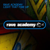 Rave Academy - Light That Fire Up (RA001)
