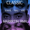 Classic - Kanye West - Nas - KRS ONE - Marrrtin RMX free download