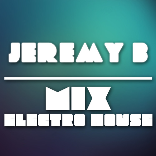 Jeremy B Podcast - Mix Electro House #01 [Free Download]