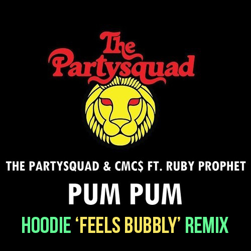 The Partysquad feat. CMC$ and Ruby Prophet - Pum Pum (Hoodie 'Feels Bubbly' Remix)