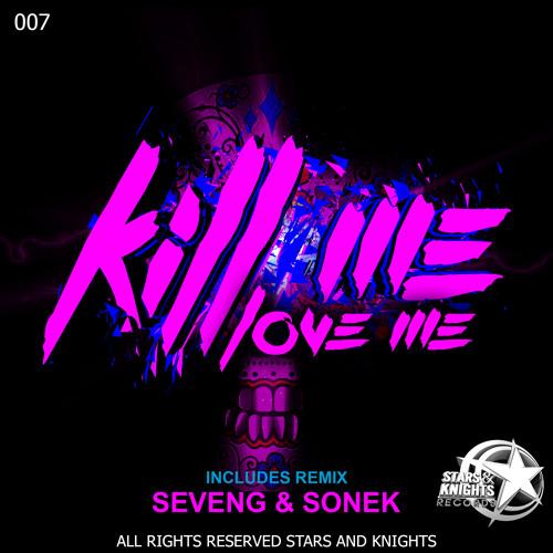 Kill Me - Love Me (Sonek remix) SKR007 - 4 NOV !!OUT NOW!!