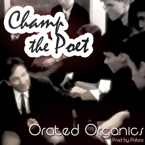 Champ ThePoet - Orated Organics (prod Pabzzz)