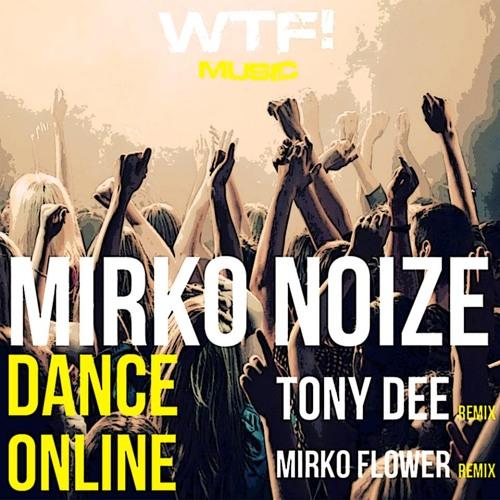 Mirko Noize - Dance Online (Mirko Flower Remix) [Wtf! Music]