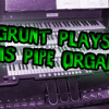 Grunt Plays Bananaphone On A Pipe Organ