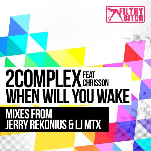 2Complex ft. Chrisson - When Will You Wake (LJ MTX Remix)[#61 BP Electro House]