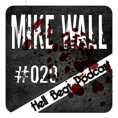Mike Wall - Hell Beat Podcast #029