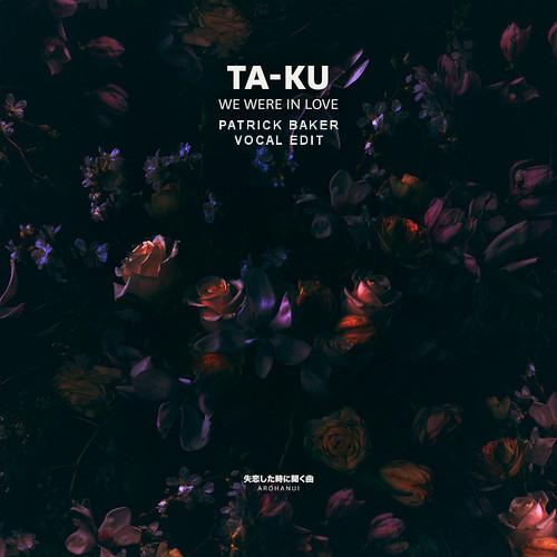Ta-ku - We Were In Love (Patrick Baker Vocal Edit)