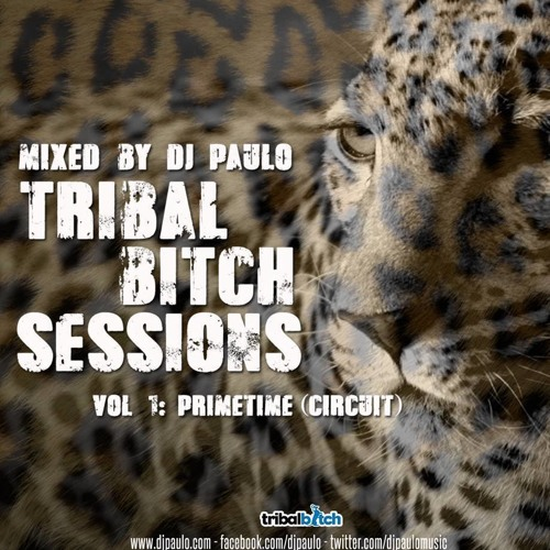 DJ PAULO-TRIBAL BITCH SESSIONS -VOL 1 Primetime (Circuit) DOWNLOAD