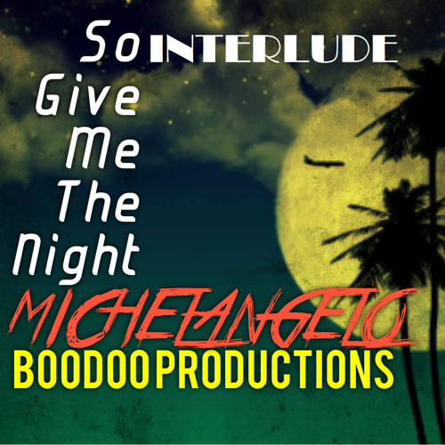 Michelangelo--So give me the night INTERLUDE produced by BOODOO copyright2013