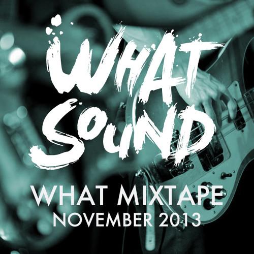 What Mixtape - November 2013