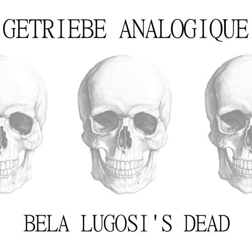 GETRIEBE ANALOGIQUE - BELA LUGOSI'S DEAD (BAUHAUS COVER)