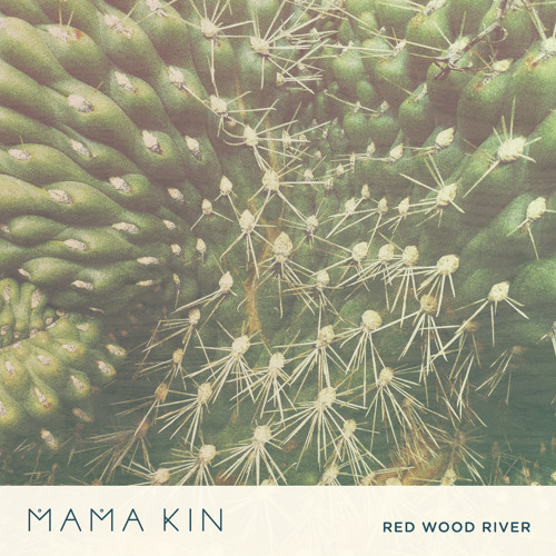 Mama Kin - Red Wood River
