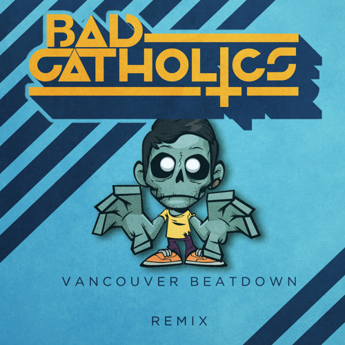 Zomboy - Vancouver Beatdown (Bad Catholics Remix) [FREE D/L in DESCRIPTION]