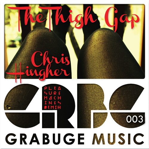 CHRIS HINGHER - THE THIGH GAP (Pleasure Machines Remix)