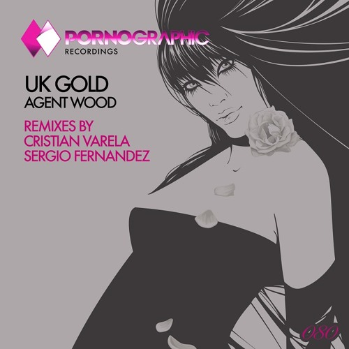 UK Gold - Agent Wood (Cristian Varela Remix) [Pornographic Recordings]