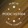 Dure Vie • Podcast004 · Royal Cheese
