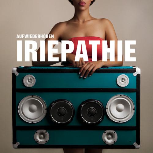 Iriepathie feat. Irie Révoltés - Laut Sein (Aufwiederhören)