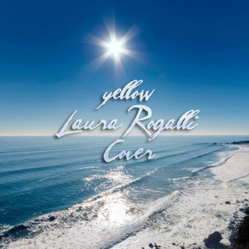 Coldplay - Yellow (Laura Rogalli Cover)