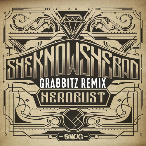 heRobust- Sheknowshebad (Grabbitz Remix)