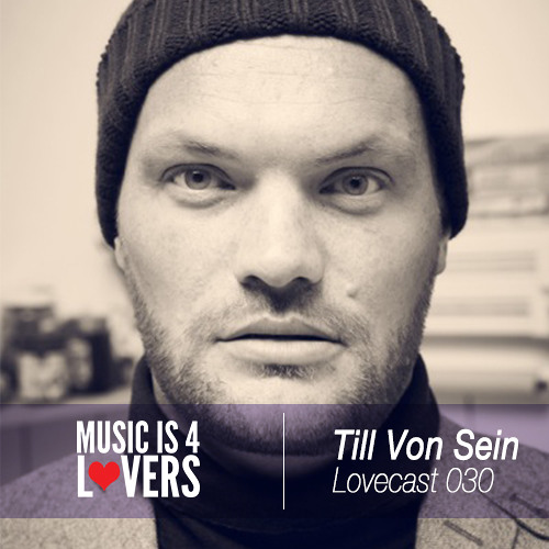 Lovecast Episode 030 - Till Von Sein [Musicis4Lovers.com]