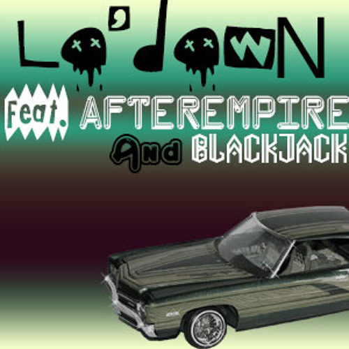 Lo'Down Feat. AfterEmpire And BlackJack #######FREE DOWNLOAD#####