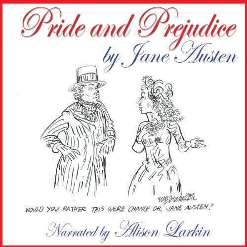 Pride and Prejudice - the 200th Anniversary Audio Edition by Jane Austen, Narrated by Alison Larkin