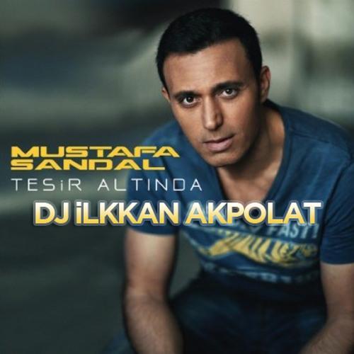 Mustafa Sandal - Tesir Altında ( DJ ilkkan Akpolat )