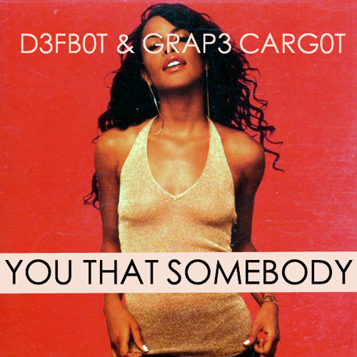 D3fb0t & Grap3 Carg0t - You That Somebody