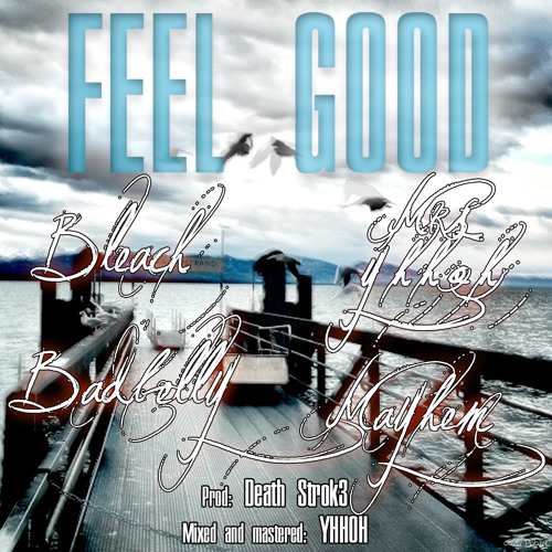 Bleach - Feel Good - Ft. Mayhem, Badbelly, and Mrs. YHHoH - Vocals Mixed And Track Mastered By YHHoH
