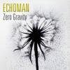 Echoman - Zero Gravity