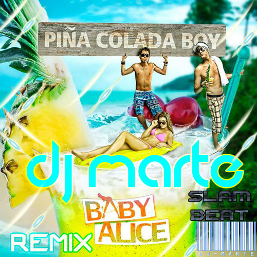 Baby Alice -Piña Colada Boy (Dj Marte Remix SlamBeat! 2013) DeMo!!