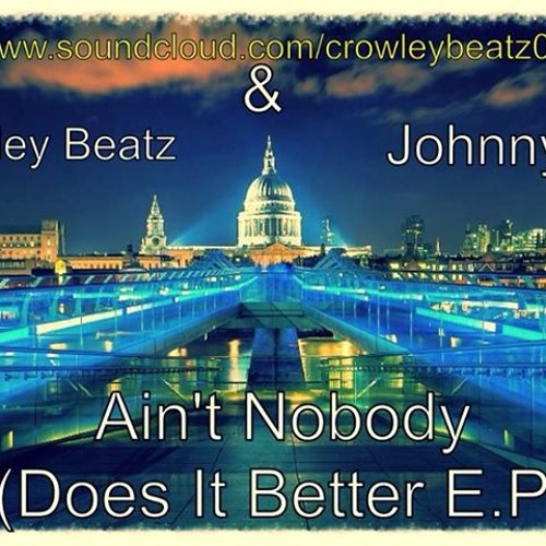 Crowley Beatz & Johnny C - Ain't Nobody (Does It Better) Ft Jasmine Thompson