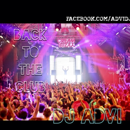 DJ ADVI - BACK TO THE CLUB (1 Hour Mix)