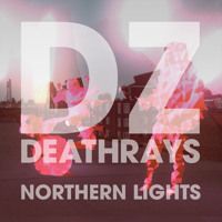 DZ Deathrays - Northern Lights