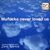Mufucka Never Loved Us (Drake) - J3MI R3MIX