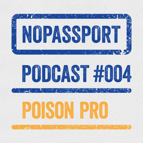 Poison Pro — NOPASSPORT Podcast