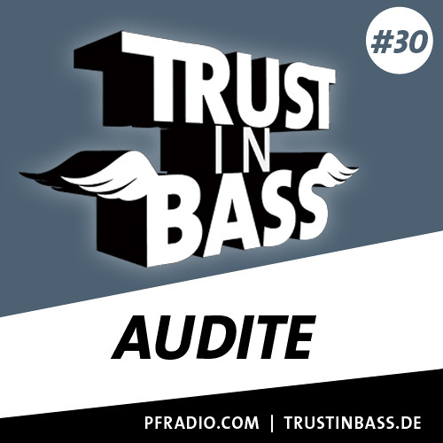 Trust In Bass Podcast 30 - audite
