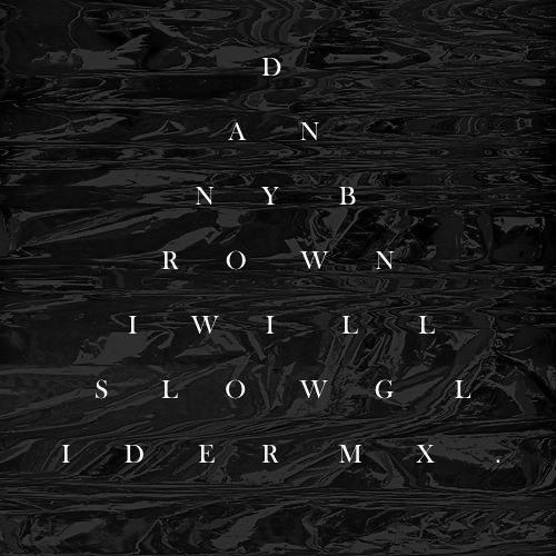 Danny Brown - I Will (Slowglide Remix)