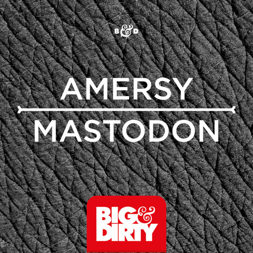 Amersy - Mastodon (Out Now) [Big & Dirty Recordings]